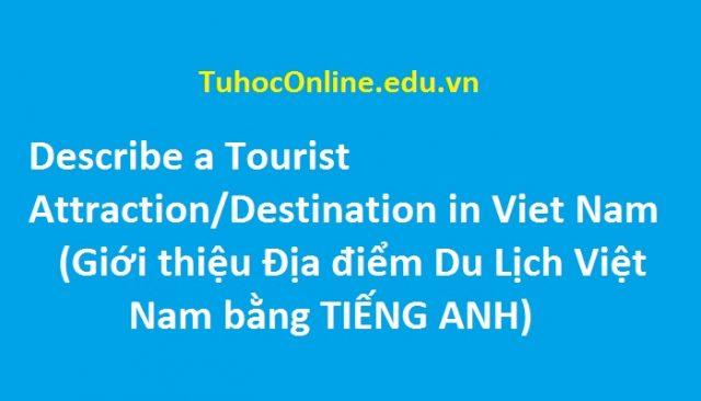 Describe a tourist Attraction - Destination in Viet Nam Giới thiệu Địa điểm Du Lịch Việt Nam bằng TIẾNG ANH