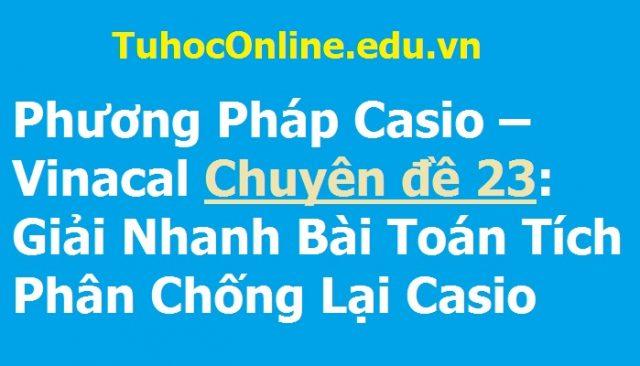 Phương Pháp Casio – Vinacal Bài 23 Giải Nhanh Bài Toán Tích Phân Chống Lại Casio
