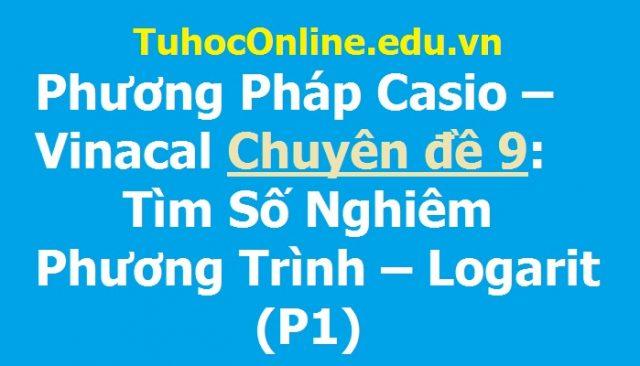 Phương Pháp Casio – Vinacal Bài 9: Tìm Số Nghiêm Phương Trình – Logarit (P1)